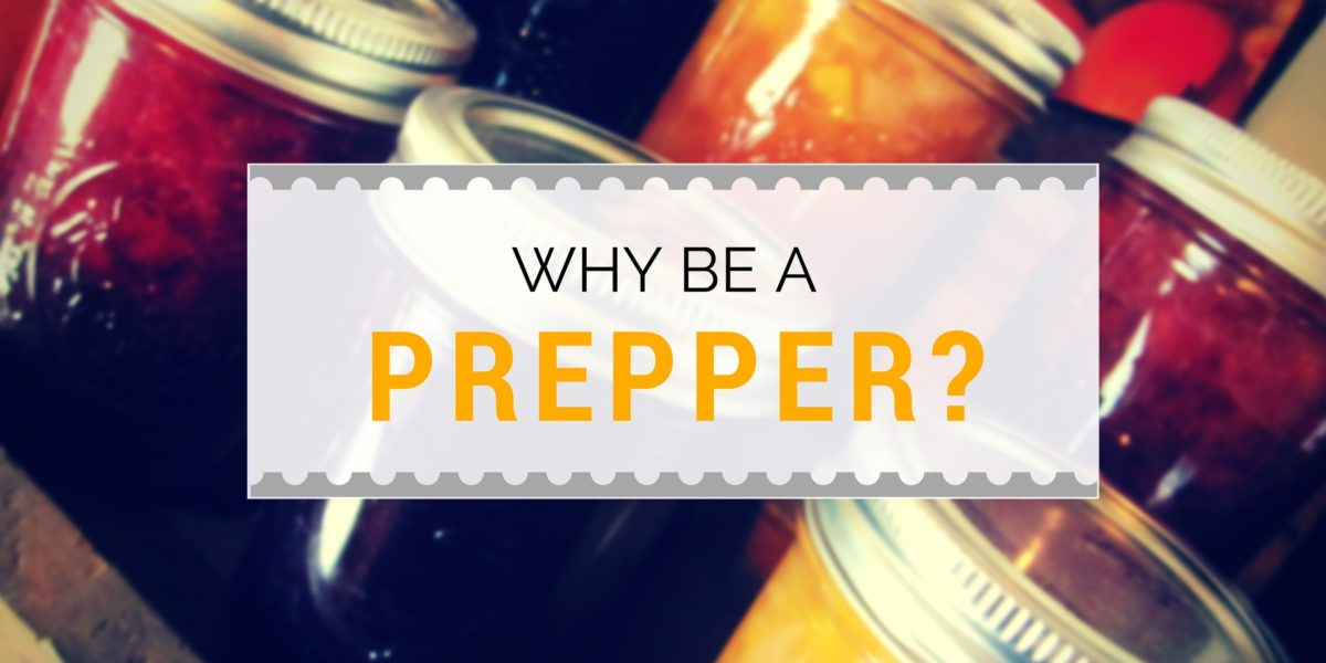 Why be a prepper - superimposed over image of canning jars.
