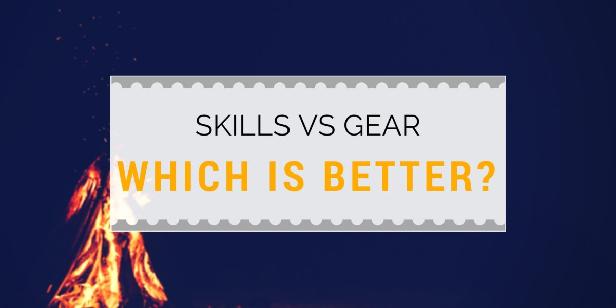 Skill Versus Gear: Why Survival Skills are Better than Survival Gear